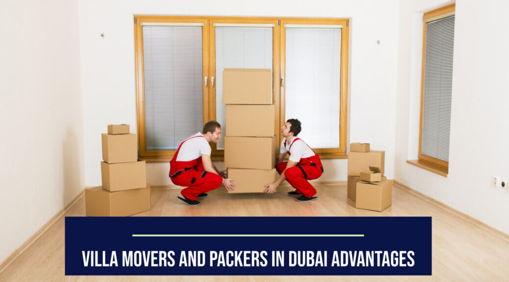 Villa movers and packers in dubai Advantages